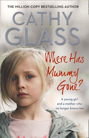 Where Has Mummy Gone?: A young girl and a mother who no longer knows her Paperback  by Cathy Glass