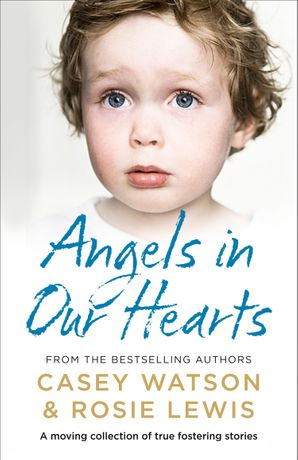 Angels in Our Hearts: A moving collection of true fostering stories eBook  by Rosie Lewis