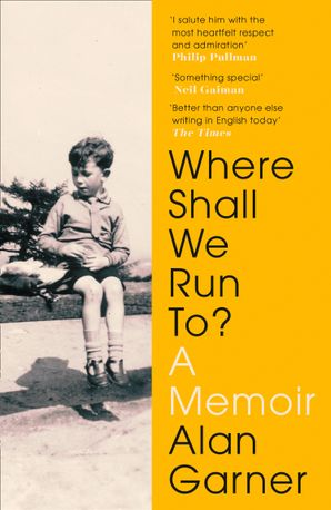 Where Shall We Run To?: A Memoir Paperback  by Alan Garner