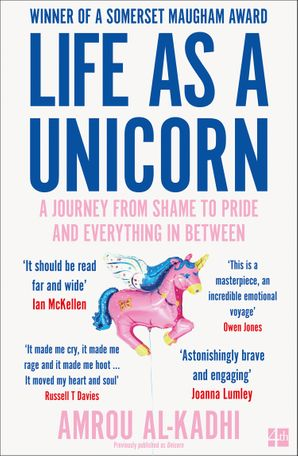 Life as a Unicorn: A Journey from Shame to Pride and Everything in Between Paperback  by Amrou Al-Kadhi