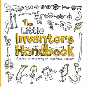 The Little Inventors Handbook: A guide to becoming an ingenious inventor Paperback  by