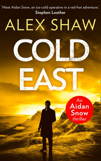 Cold East (An Aidan Snow SAS Thriller, Book 3) - Alex Shaw