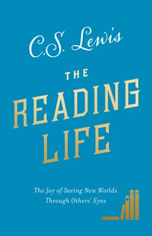 The Reading Life: The Joy of Seeing New Worlds Through Others' Eyes Hardcover  by Clive Staples Lewis