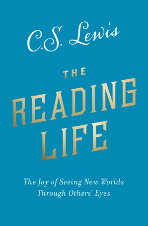 The Reading Life: Reflections & Essays eBook  by Clive Staples Lewis