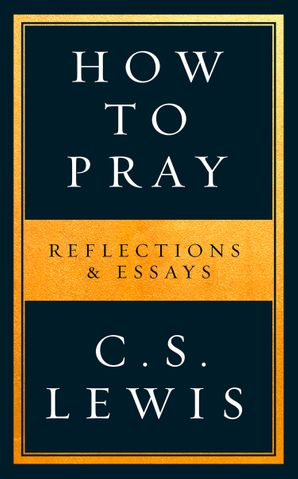 How to Pray: Reflections & Essays Paperback  by Clive Staples Lewis