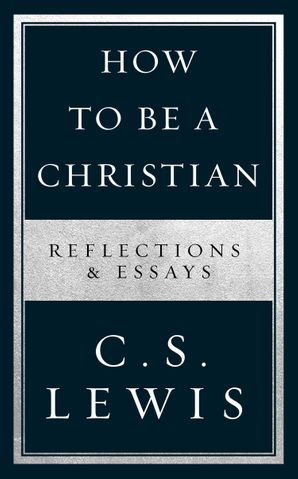 How to Be a Christian Hardcover  by Clive Staples Lewis