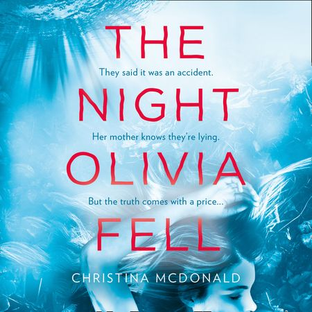 The Night Olivia Fell - Christina McDonald, Read by Kelly Burke and Laurel Lefkow