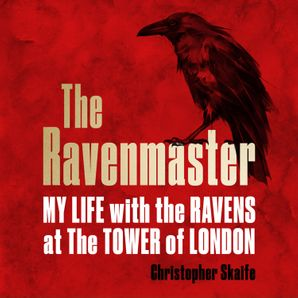 the-ravenmaster-my-life-with-the-ravens-at-the-tower-of-london