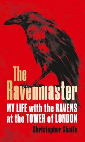 The Ravenmaster: My Life with the Ravens at the Tower of London Hardcover  by