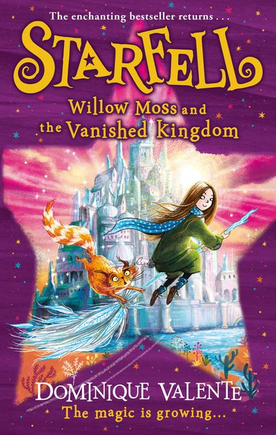 Starfell: Willow Moss and the Vanished Kingdom (Starfell, Book 3) - Dominique Valente, Illustrated by Sarah Warburton