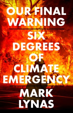 Our Final Warning: Six Degrees of Climate Emergency Hardcover  by Mark Lynas