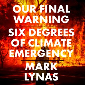 Our Final Warning: Six Degrees of Climate Emergency  Unabridged edition by