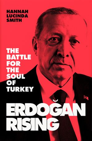 Erdogan Rising: The Battle for the Soul of Turkey Hardcover  by Hannah Lucinda Smith