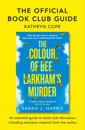The Official Book Club Guide: The Colour of Bee Larkham's Murder eBook  by Kathryn Cope