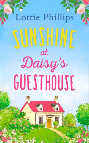 Sunshine at Daisy's Guesthouse Paperback First edition by Lottie Phillips