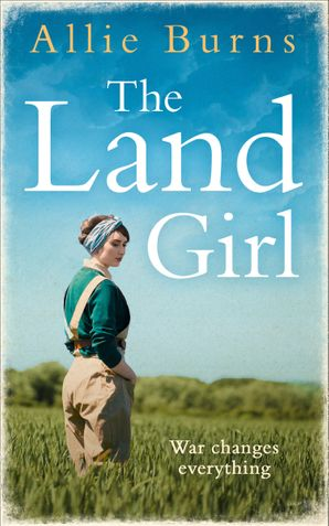 The Land Girl: An unforgettable historical novel of love and hope Paperback  by Allie Burns