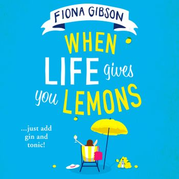 When Life Gives You Lemons - Fiona Gibson, Read by Cathleen McCarron
