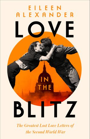 Love in the Blitz: The Greatest Lost Love Letters of the Second World War