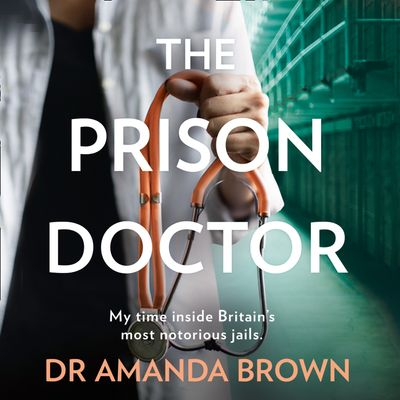 The Prison Doctor - Dr Amanda Brown, Read by Sophie Aldred