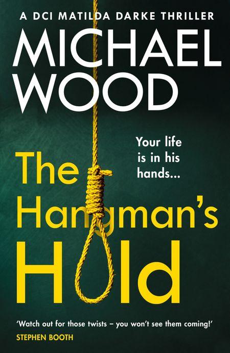 The Hangman's Hold (DCI Matilda Darke Thriller, Book 4) - Michael Wood