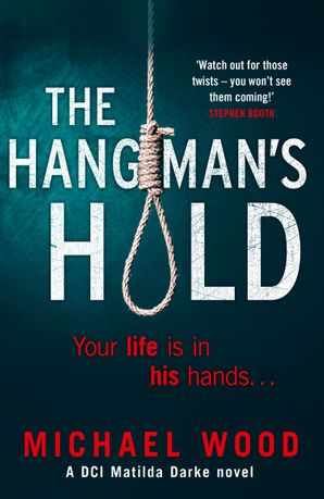 The Hangman's Hold (DCI Matilda Darke Thriller, Book 4) Paperback  by Michael Wood