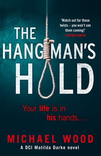 The Hangman's Hold (DCI Matilda Darke Thriller, Book 4) - Michael Wood