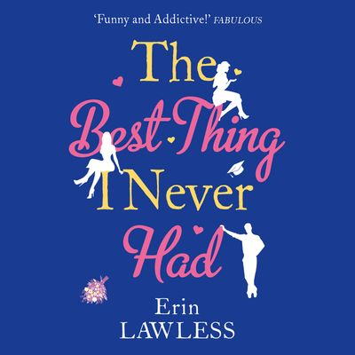 The Best Thing I Never Had - Erin Lawless, Read by Kimberley James
