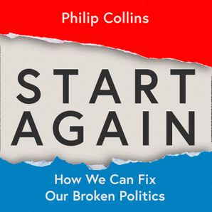 Start Again: How We Can Fix Our Broken Politics  Unabridged edition by No Author