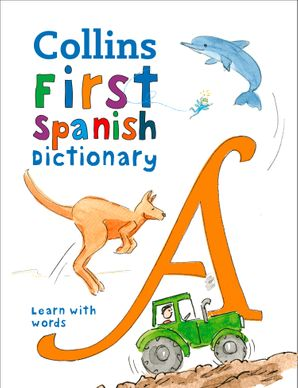 Collins First Spanish Dictionary: 500 first words for ages 5+ Paperback Third edition by Maria Herbert-Liew