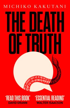 The Death of Truth Paperback  by Michiko Kakutani
