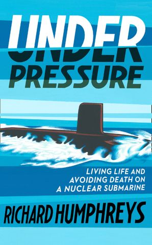 Under Pressure: Living Life and Avoiding Death on a Nuclear Submarine Hardcover  by