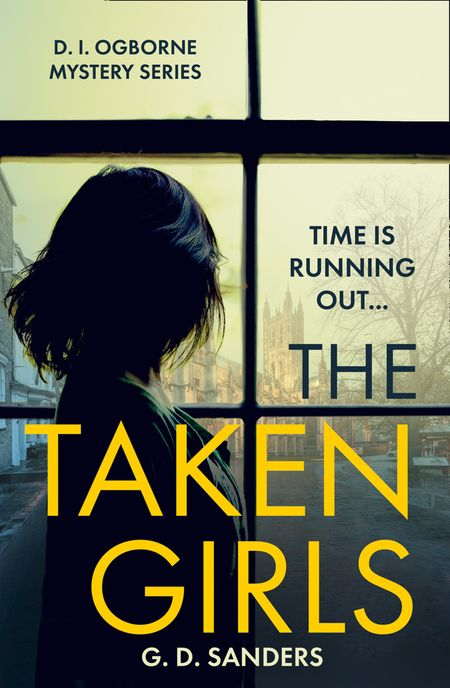 The Taken Girls (The DI Ogborne Mystery Series, Book 1) - G.D. Sanders