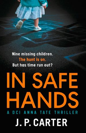 In Safe Hands (A DCI Anna Tate Crime Thriller, Book 1) Paperback  by J. P. Carter