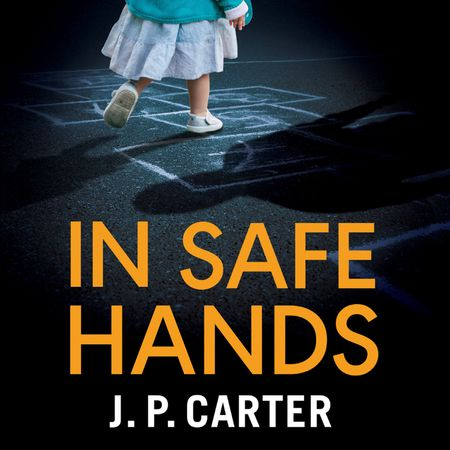 In Safe Hands (A DCI Anna Tate Crime Thriller, Book 1) - J. P. Carter, Read by Laura Kirman