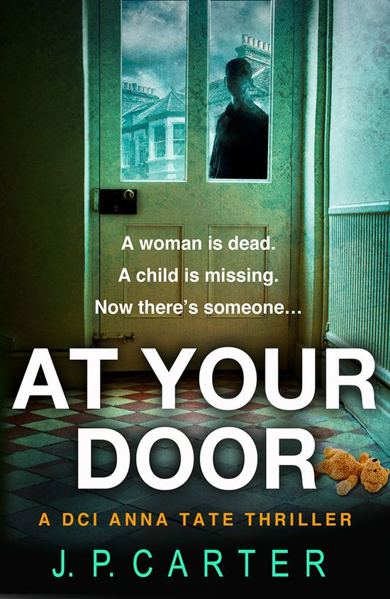 At Your Door (A DCI Anna Tate Crime Thriller, Book 2) - J. P. Carter