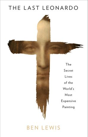 The Last Leonardo: The Secret Lives of the World's Most Expensive Painting Hardcover  by