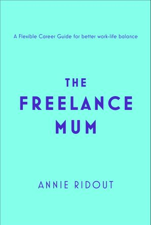 The Freelance Mum Paperback  by Annie Ridout