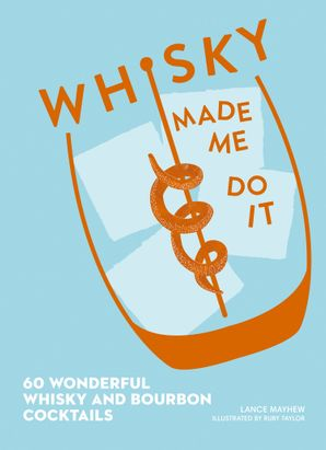Whisky Made Me Do It: 60 wonderful whisky and bourbon cocktails Hardcover  by