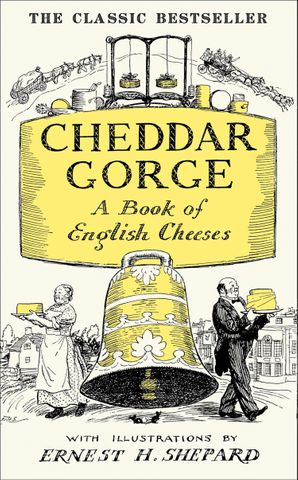 Cheddar Gorge: A Book of English Cheeses eBook  by Ernest H. Shepard