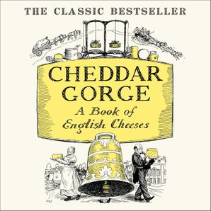 Cheddar Gorge: A Book of English Cheeses  Unabridged edition by No Author