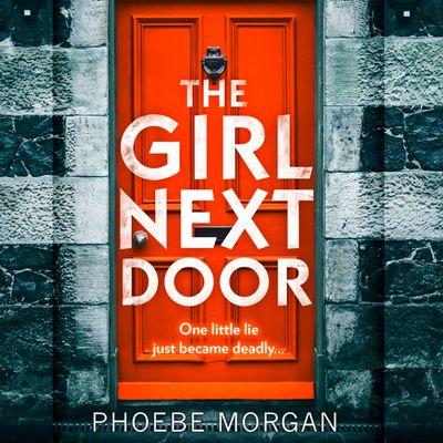 The Girl Next Door - Phoebe Morgan, Read by Stephanie Racine and Imogen Wilde