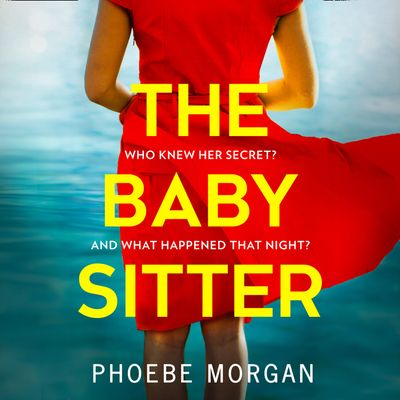 The Babysitter - Phoebe Morgan, Read by Stephanie Racine