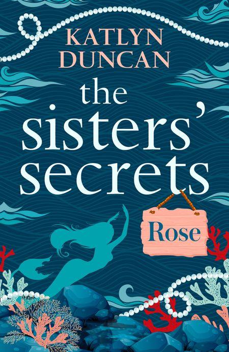 The Sisters' Secrets: Rose (The Sisters' Secrets, Book 1) - Katlyn Duncan