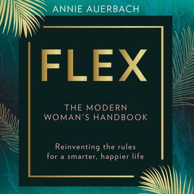 FLEX: The Modern Woman's Handbook - Annie Auerbach, Read by Annie Auerbach