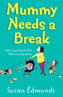 Mummy Needs a Break - Susan Edmunds