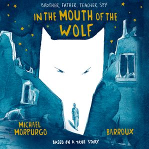 In the Mouth of the Wolf Download Audio Unabridged edition by Michael Morpurgo, O.B.E.