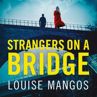 Strangers on a Bridge - Louise Mangos, Read by Issy Inchbald
