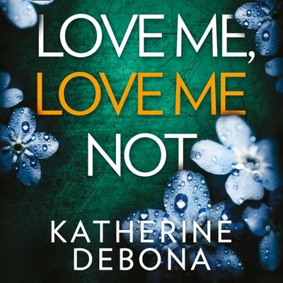 Love Me, Love Me Not - Katherine Debona, Read by Issy Inchbald