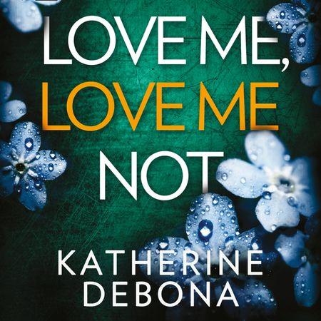 Love Me, Love Me Not - Katherine Debona, Read by Issy Inchbald