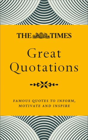 The Times Great Quotations: Famous quotes to inform, motivate and inspire eBook  by No Author